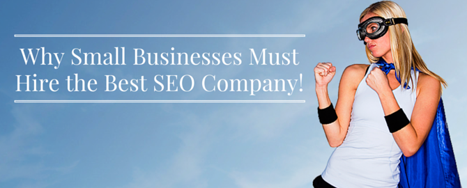 Why Small Businesses Must Hire the Best SEO Company.png